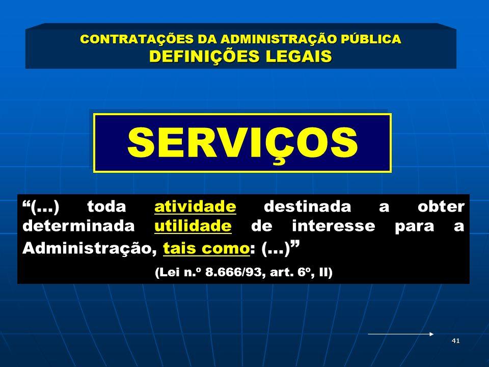 41 CONTRATAÇÕES DA ADMINISTRAÇÃO PÚBLICA DEFINIÇÕES LEGAIS (...) toda atividade destinada a obter determinada utilidade de interesse para a Administra