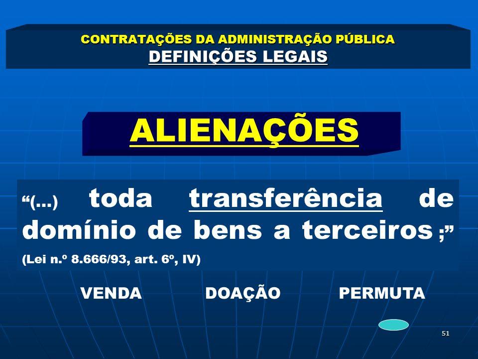 51 CONTRATAÇÕES DA ADMINISTRAÇÃO PÚBLICA DEFINIÇÕES LEGAIS (...) toda transferência de domínio de bens a terceiros ; (Lei n.º 8.666/93, art. 6º, IV) A