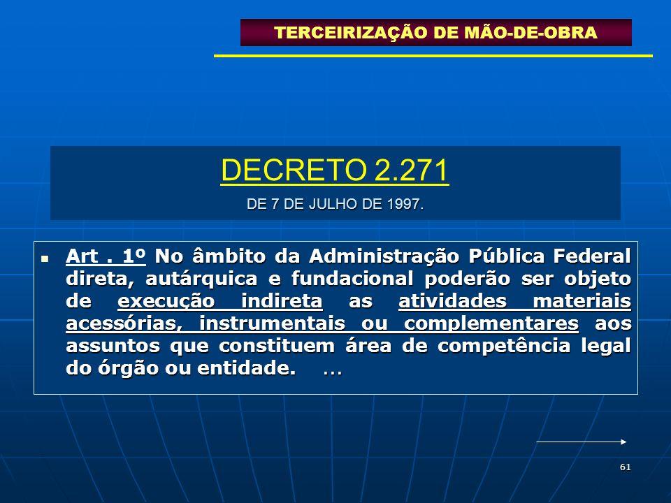 61 DE 7 DE JULHO DE 1997. DECRETO 2.271 DE 7 DE JULHO DE 1997. No âmbito da Administração Pública Federal direta, autárquica e fundacional poderão ser
