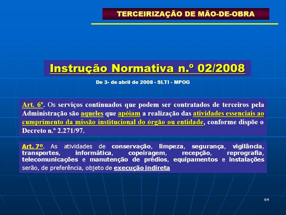64 Instrução Normativa n.º 02/2008 apóiamatividades essenciais ao cumprimento da missão institucional do órgão ou entidade Art. 6º. Os serviços contin