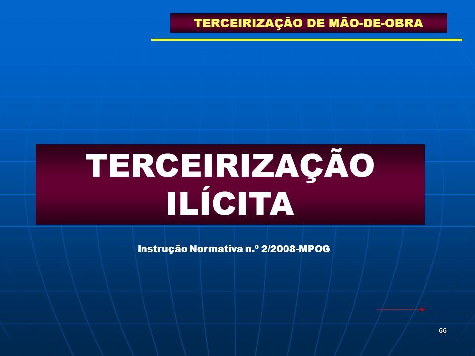 66 TERCEIRIZAÇÃO ILÍCITA TERCEIRIZAÇÃO DE MÃO-DE-OBRA Instrução Normativa n.º 2/2008-MPOG