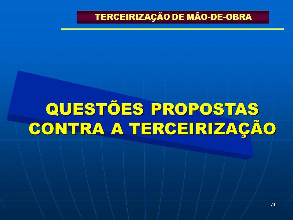 71 QUESTÕES PROPOSTAS CONTRA A TERCEIRIZAÇÃO TERCEIRIZAÇÃO DE MÃO-DE-OBRA