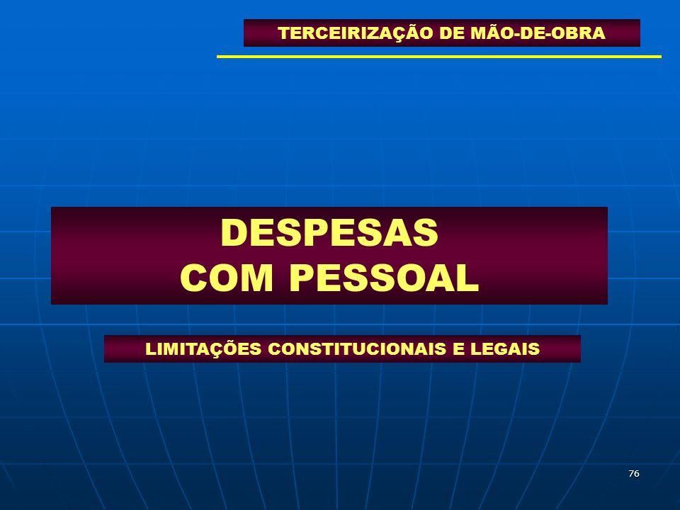 76 DESPESAS COM PESSOAL TERCEIRIZAÇÃO DE MÃO-DE-OBRA LIMITAÇÕES CONSTITUCIONAIS E LEGAIS