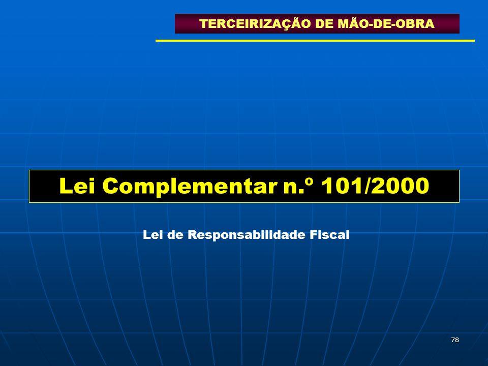 78 Lei Complementar n.º 101/2000 TERCEIRIZAÇÃO DE MÃO-DE-OBRA Lei de Responsabilidade Fiscal