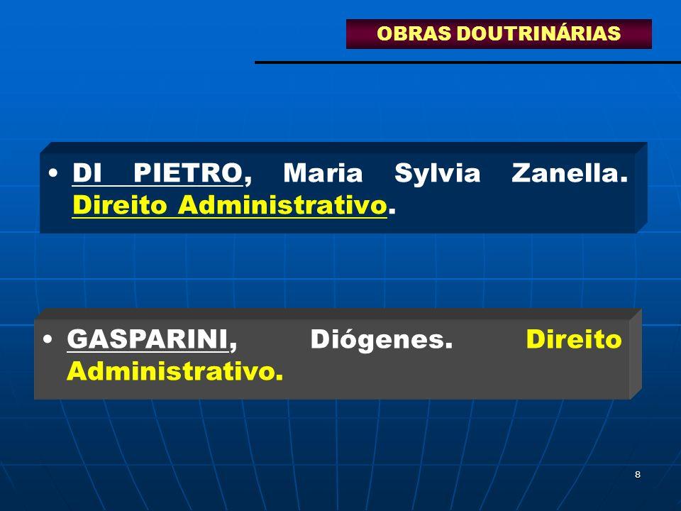 8 DI PIETRO, Maria Sylvia Zanella. Direito Administrativo. GASPARINI, Diógenes. Direito Administrativo. OBRAS DOUTRINÁRIAS