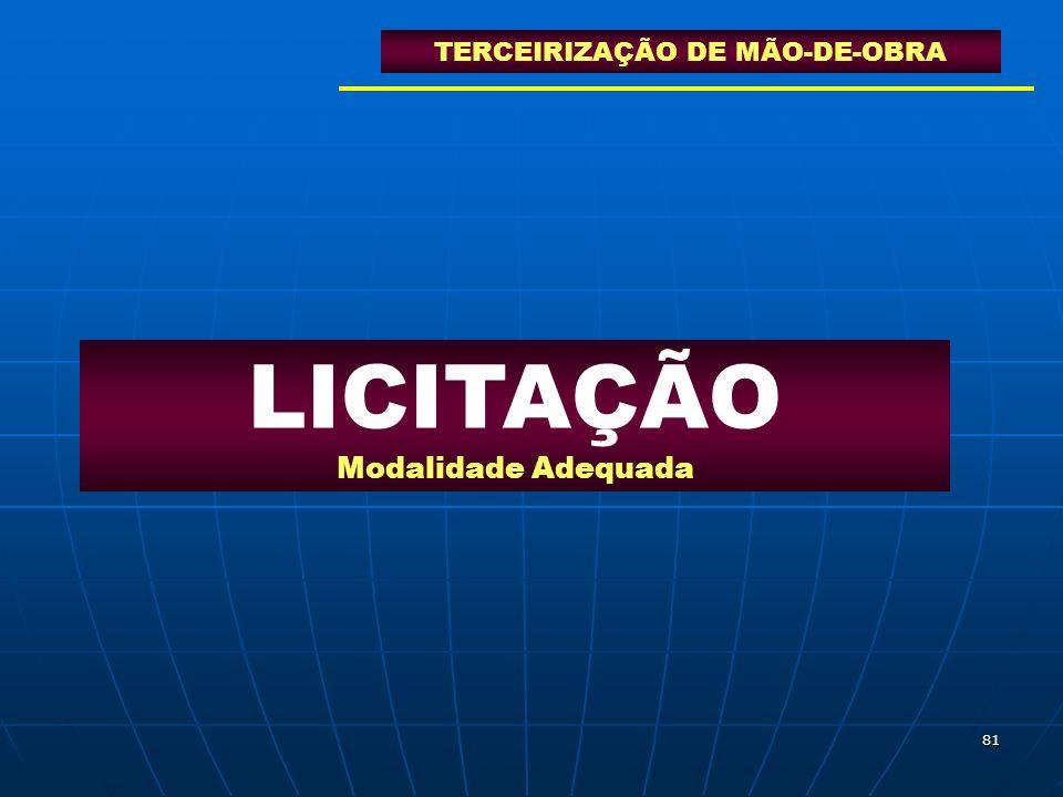 81 LICITAÇÃO Modalidade Adequada TERCEIRIZAÇÃO DE MÃO-DE-OBRA