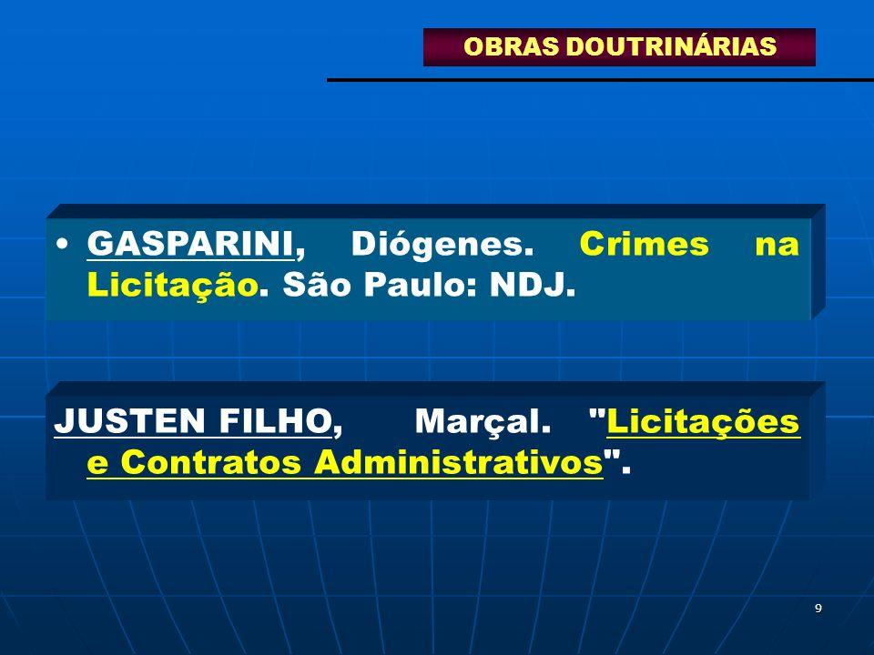 9 GASPARINI, Diógenes. Crimes na Licitação. São Paulo: NDJ. JUSTEN FILHO, Marçal.