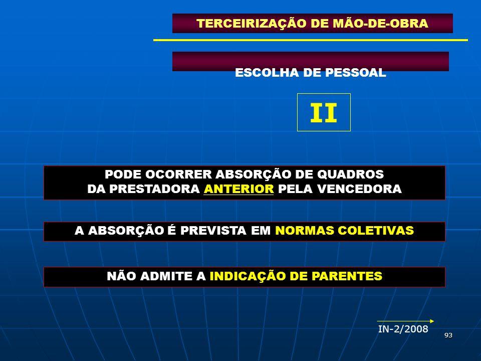 93 ESCOLHA DE PESSOAL TERCEIRIZAÇÃO DE MÃO-DE-OBRA PODE OCORRER ABSORÇÃO DE QUADROS DA PRESTADORA ANTERIOR PELA VENCEDORA A ABSORÇÃO É PREVISTA EM NOR