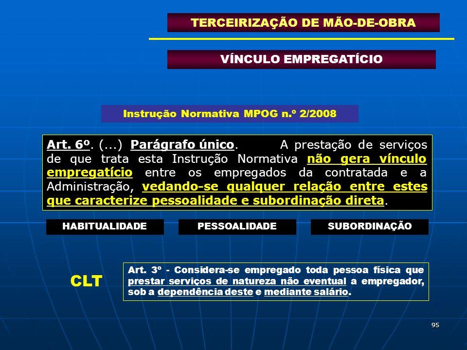 95 VÍNCULO EMPREGATÍCIO TERCEIRIZAÇÃO DE MÃO-DE-OBRA Art. 6º. (...) Parágrafo único.A prestação de serviços de que trata esta Instrução Normativa não