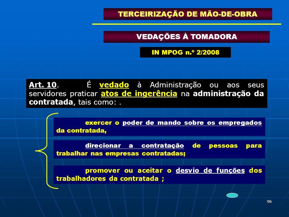 96 VEDAÇÕES À TOMADORA TERCEIRIZAÇÃO DE MÃO-DE-OBRA Art. 10.É vedado à Administração ou aos seus servidores praticar atos de ingerência na administraç