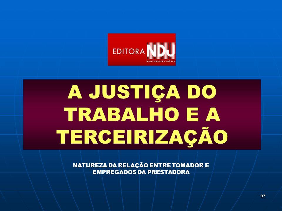 97 A JUSTIÇA DO TRABALHO E A TERCEIRIZAÇÃO NATUREZA DA RELAÇÃO ENTRE TOMADOR E EMPREGADOS DA PRESTADORA
