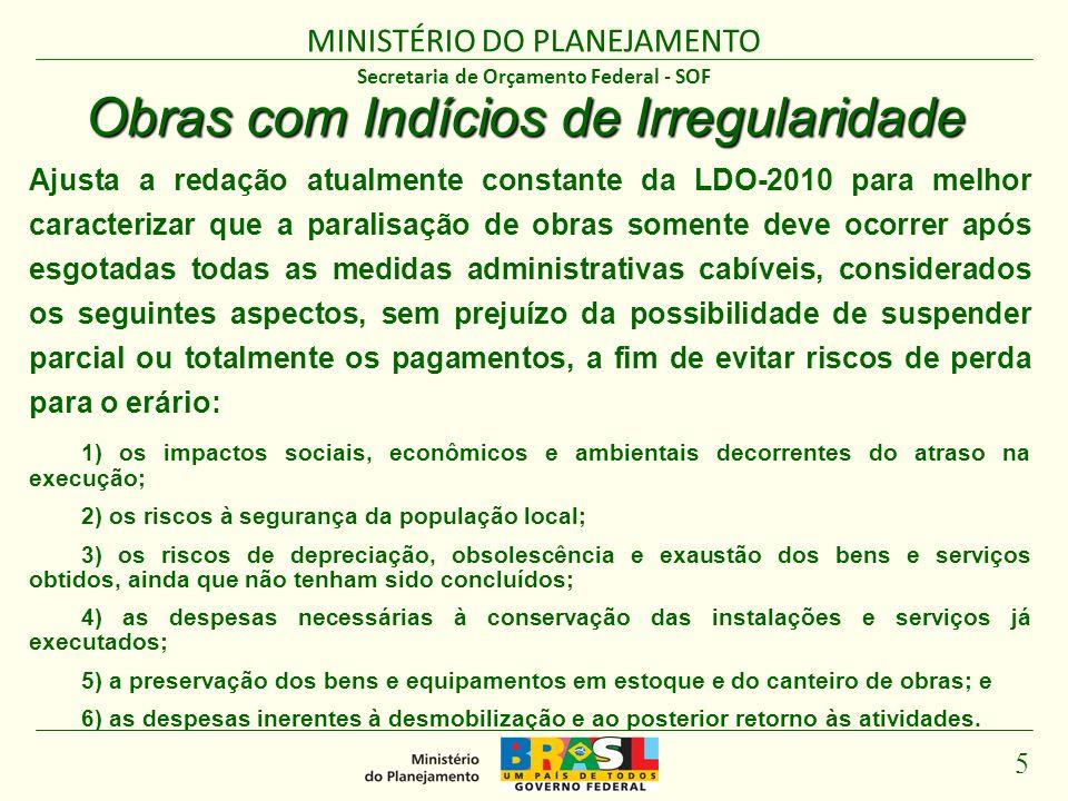 MINISTÉRIO DO PLANEJAMENTO 5 Secretaria de Orçamento Federal - SOF Obras com Indícios de Irregularidade Ajusta a redação atualmente constante da LDO-2