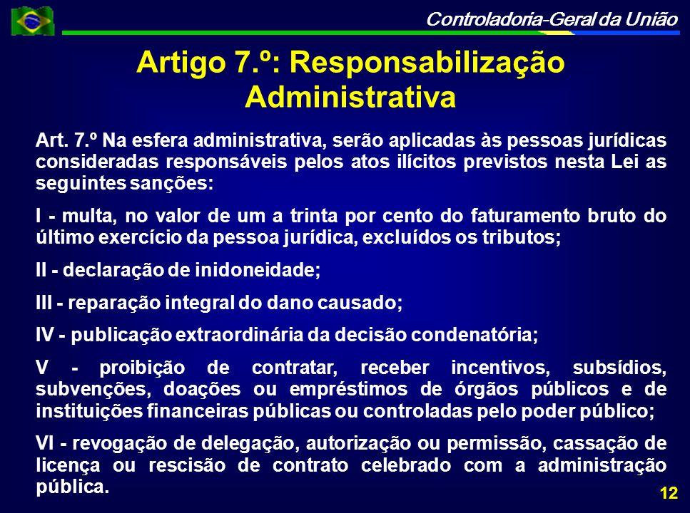 Controladoria-Geral da União Artigo 7.º: Responsabilização Administrativa Art.