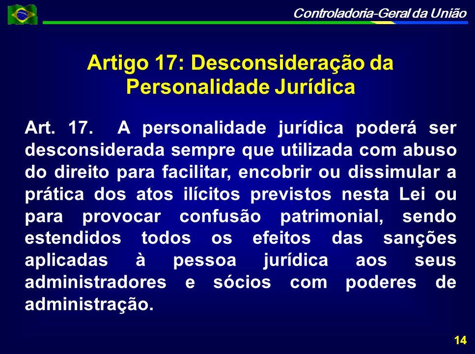Controladoria-Geral da União Artigo 17: Desconsideração da Personalidade Jurídica Art.