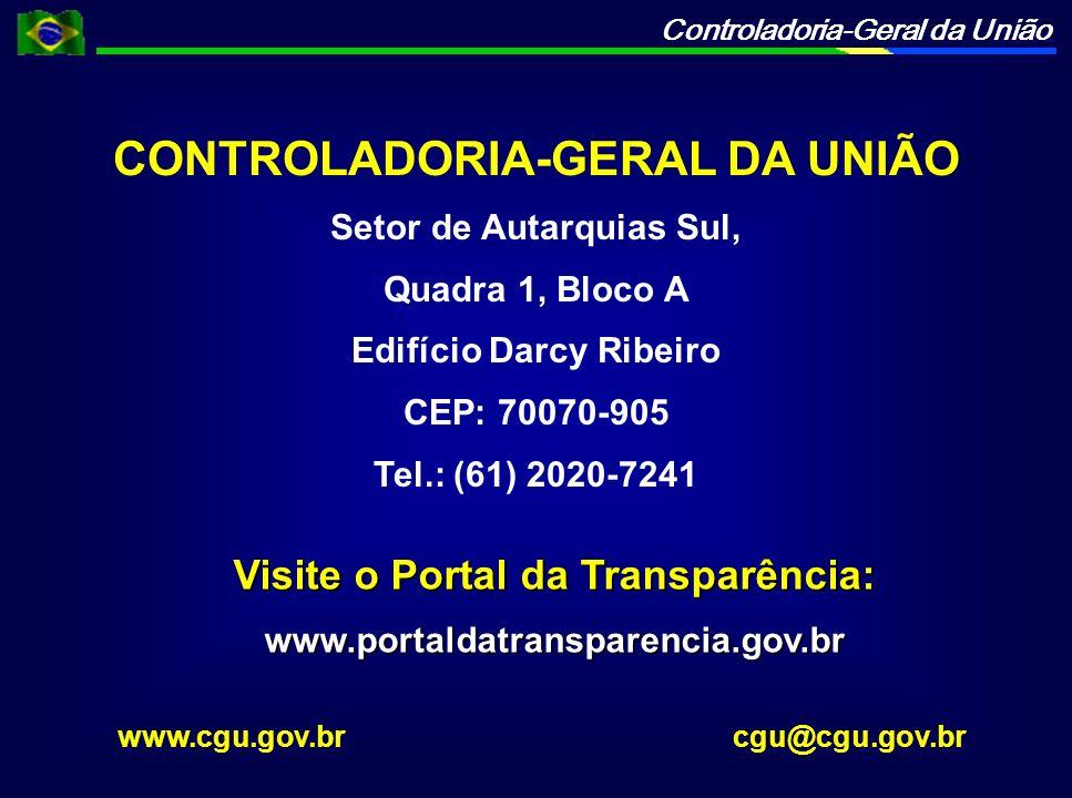 Controladoria-Geral da União CONTROLADORIA-GERAL DA UNIÃO Setor de Autarquias Sul, Quadra 1, Bloco A Edifício Darcy Ribeiro CEP: 70070-905 Tel.: (61) 2020-7241 www.cgu.gov.br cgu@cgu.gov.br Visite o Portal da Transparência: www.portaldatransparencia.gov.br