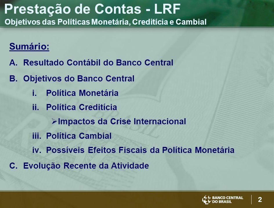 2 Sumário: A.Resultado Contábil do Banco Central B.Objetivos do Banco Central i.Política Monetária ii.Política Creditícia Impactos da Crise Internacio