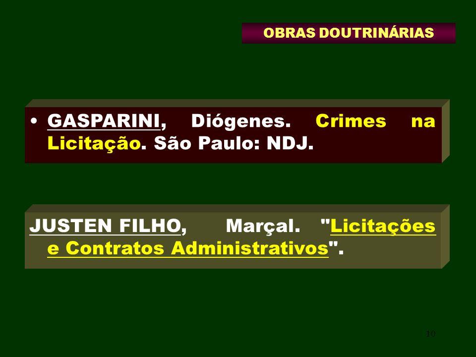 10 GASPARINI, Diógenes. Crimes na Licitação. São Paulo: NDJ. JUSTEN FILHO, Marçal.