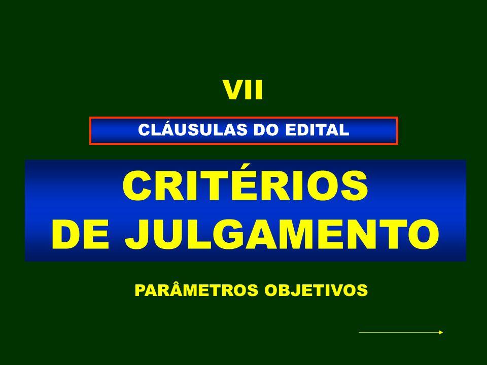 CRITÉRIOS DE JULGAMENTO CLÁUSULAS DO EDITAL VII PARÂMETROS OBJETIVOS
