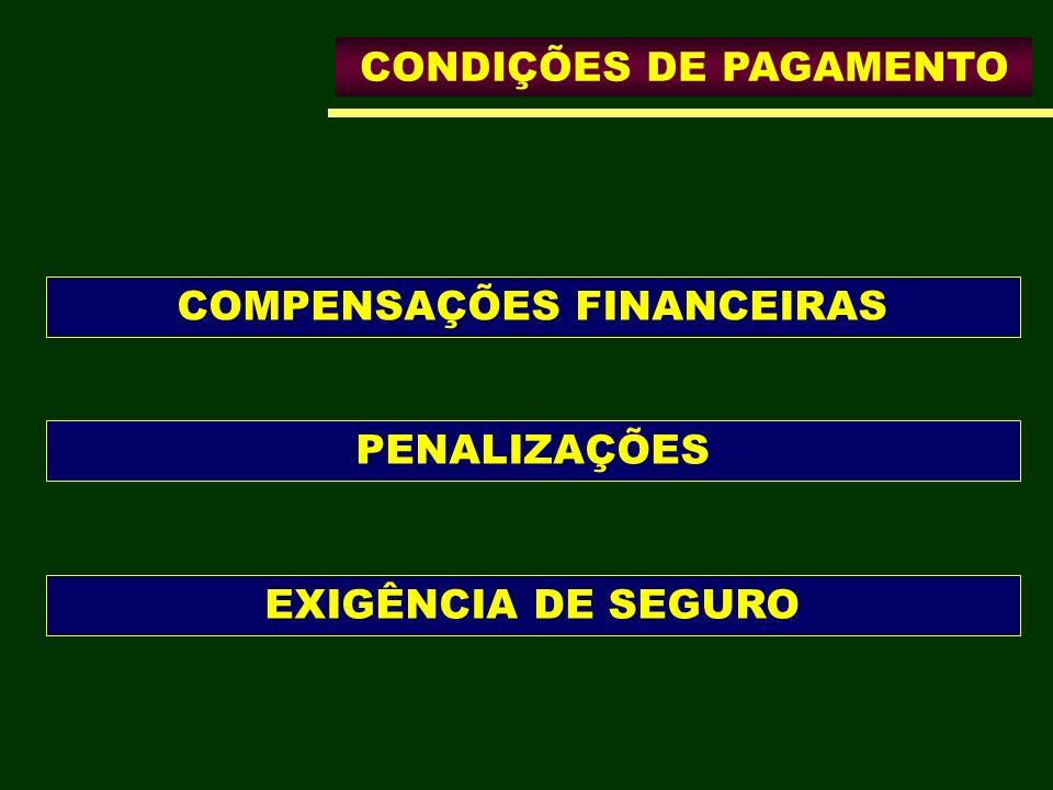 CONDIÇÕES DE PAGAMENTO COMPENSAÇÕES FINANCEIRAS PENALIZAÇÕES EXIGÊNCIA DE SEGURO