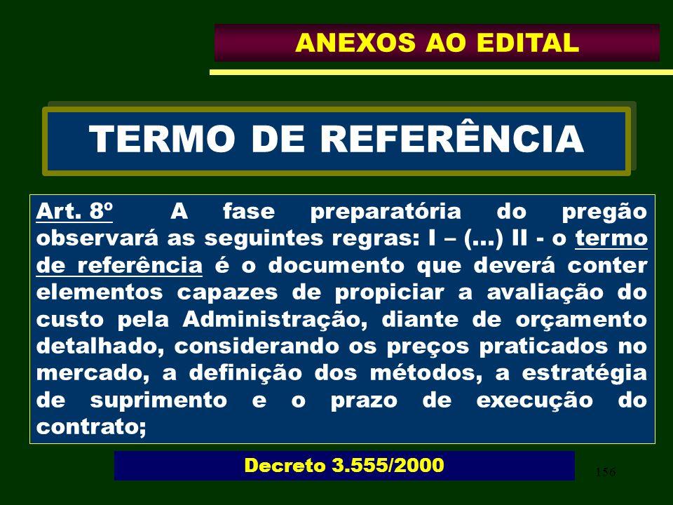 156 TERMO DE REFERÊNCIA Art. 8ºA fase preparatória do pregão observará as seguintes regras: I – (...) II - o termo de referência é o documento que dev