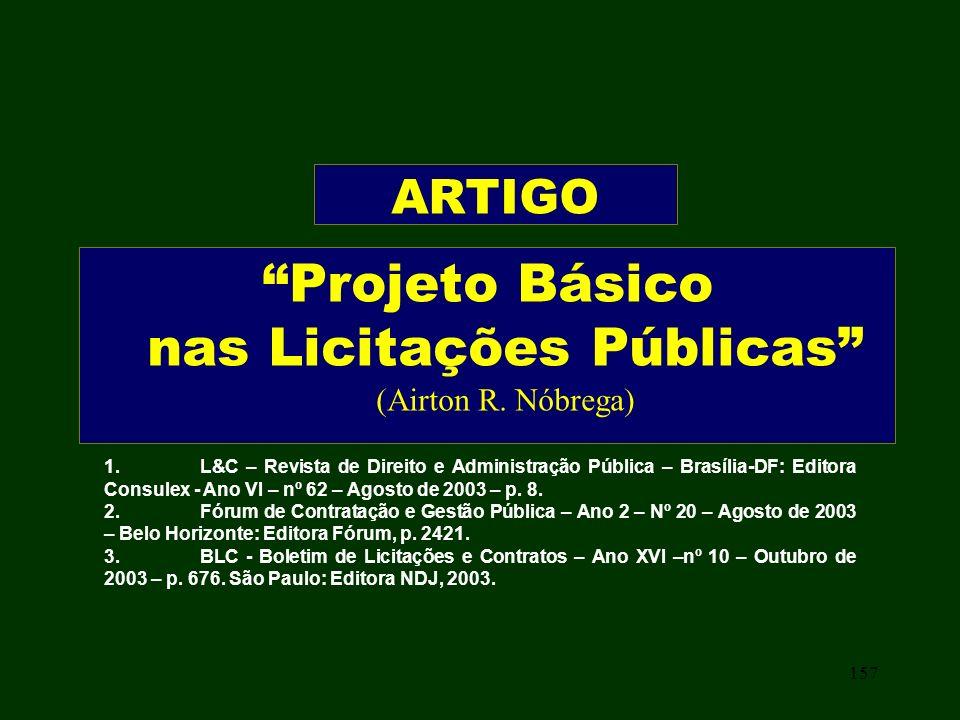 157 Projeto Básico nas Licitações Públicas (Airton R. Nóbrega) ARTIGO 1.L&C – Revista de Direito e Administração Pública – Brasília-DF: Editora Consul