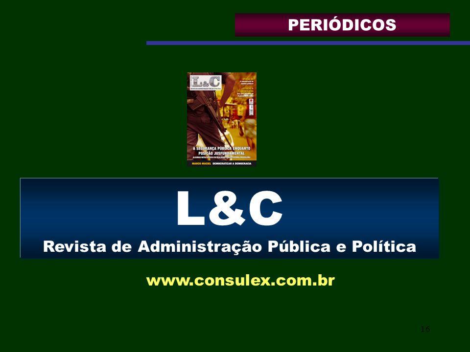 16 L&C Revista de Administração Pública e Política www.consulex.com.br PERIÓDICOS
