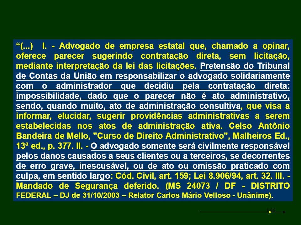 166 (...) I. - Advogado de empresa estatal que, chamado a opinar, oferece parecer sugerindo contratação direta, sem licitação, mediante interpretação