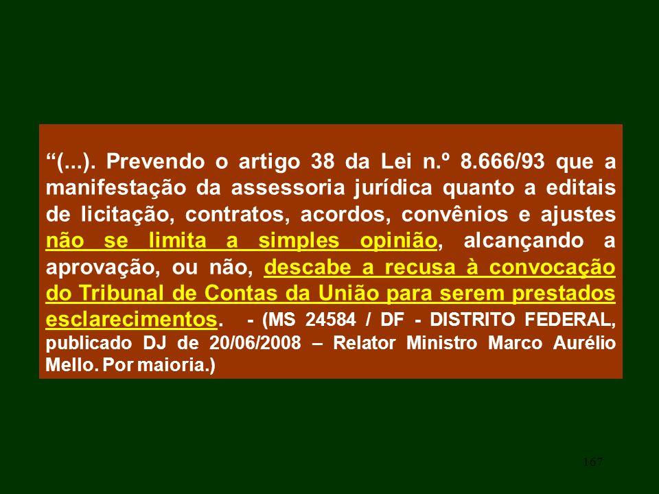 167 (...). Prevendo o artigo 38 da Lei n.º 8.666/93 que a manifestação da assessoria jurídica quanto a editais de licitação, contratos, acordos, convê