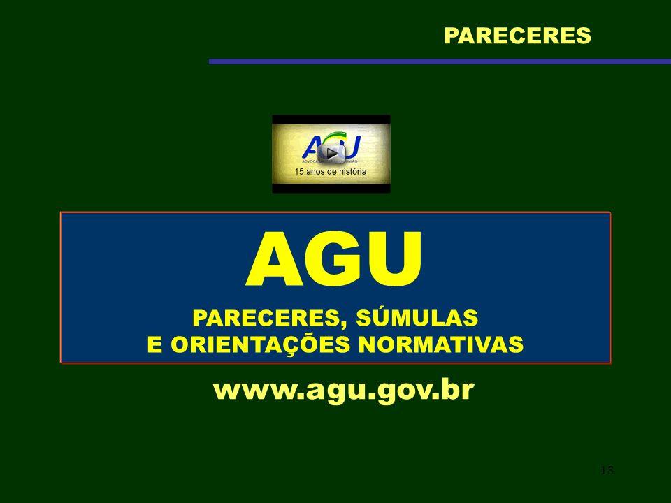 18 AGU PARECERES, SÚMULAS E ORIENTAÇÕES NORMATIVAS www.agu.gov.br PARECERES
