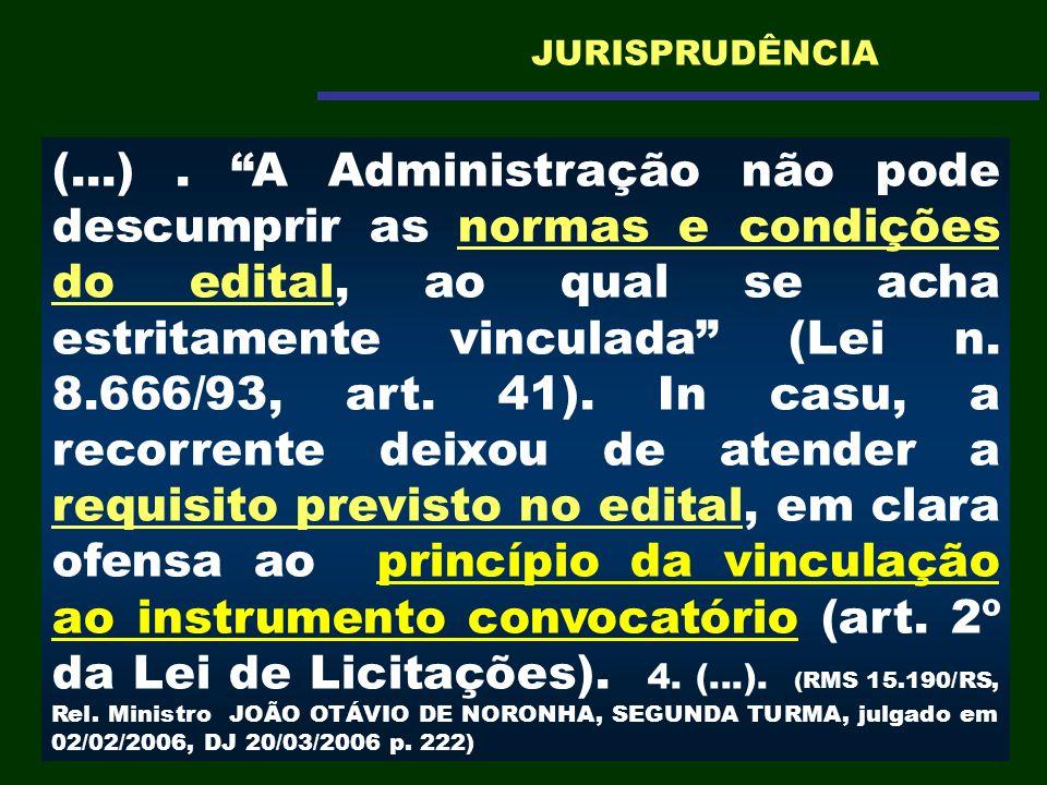 (...). A Administração não pode descumprir as normas e condições do edital, ao qual se acha estritamente vinculada (Lei n. 8.666/93, art. 41). In casu