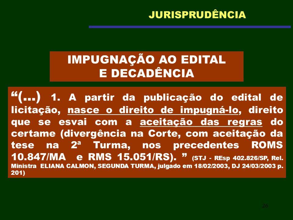 26 (...) 1. A partir da publicação do edital de licitação, nasce o direito de impugná-lo, direito que se esvai com a aceitação das regras do certame (
