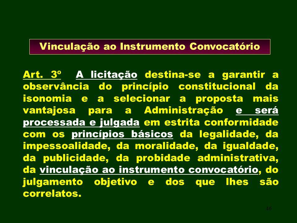 46 Vinculação ao Instrumento Convocatório Art. 3º A licitação destina-se a garantir a observância do princípio constitucional da isonomia e a selecion