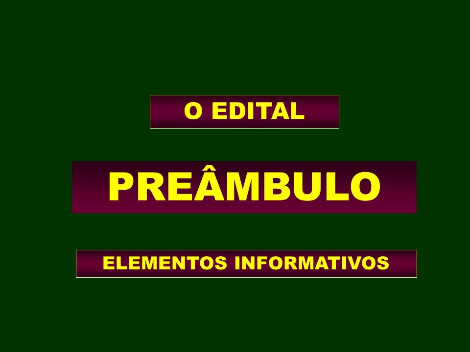 O EDITAL PREÂMBULO ELEMENTOS INFORMATIVOS