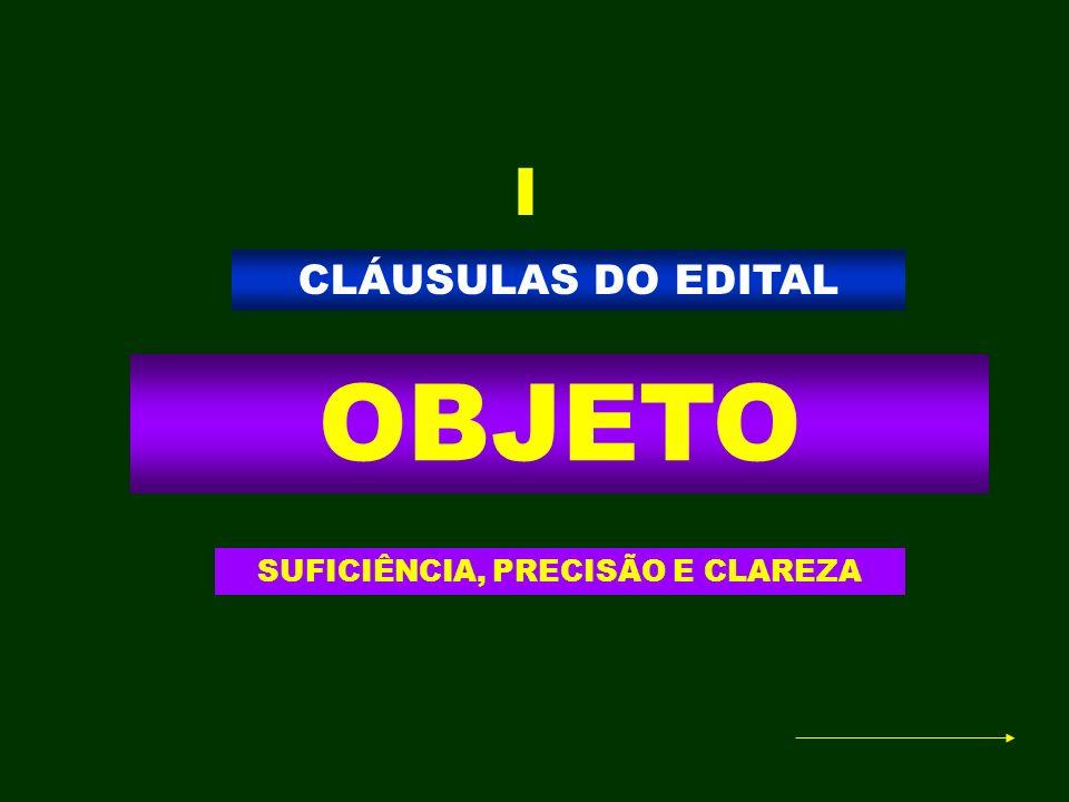 CLÁUSULAS DO EDITAL OBJETO SUFICIÊNCIA, PRECISÃO E CLAREZA I