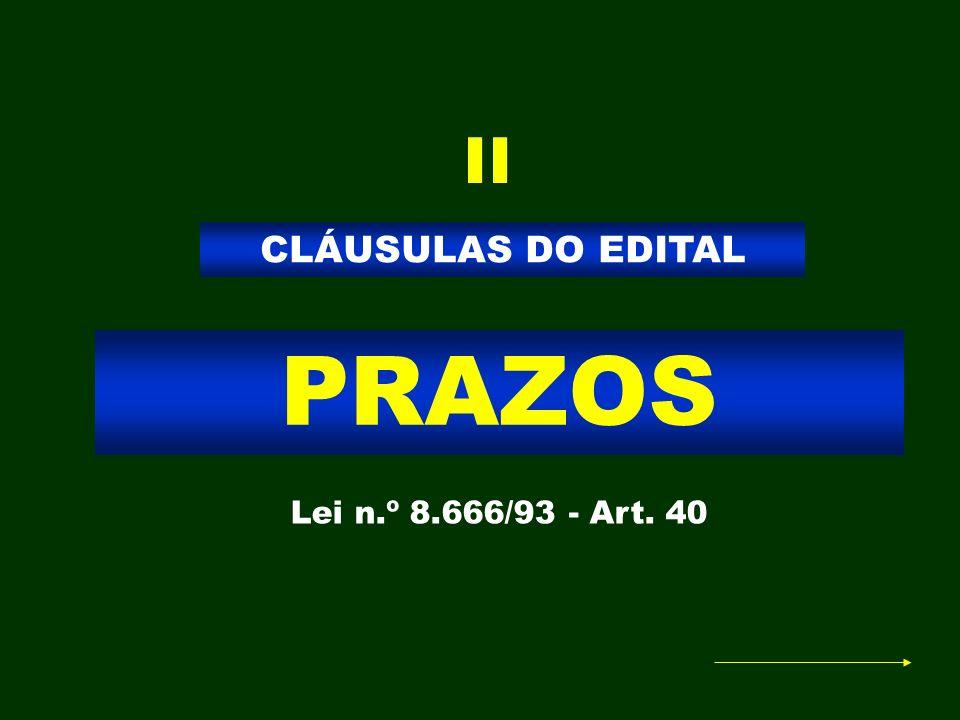PRAZOS CLÁUSULAS DO EDITAL Lei n.º 8.666/93 - Art. 40 II