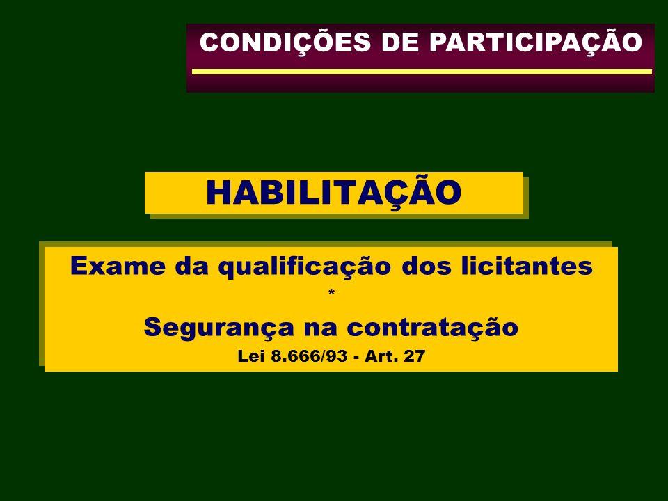 HABILITAÇÃO Exame da qualificação dos licitantes * Segurança na contratação Lei 8.666/93 - Art. 27 Exame da qualificação dos licitantes * Segurança na