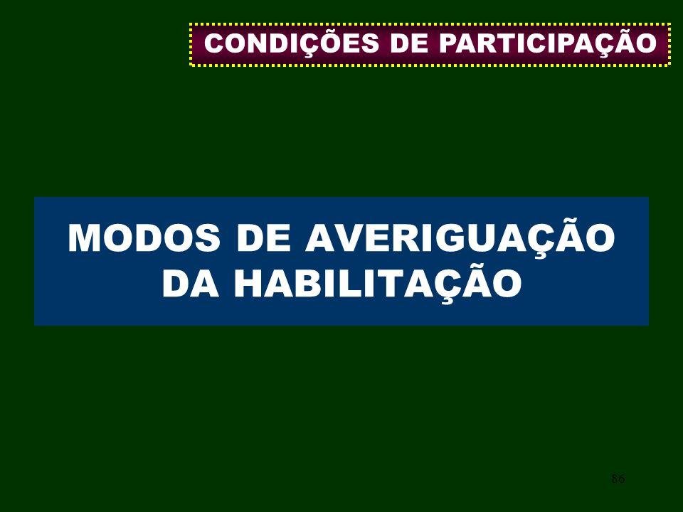 86 MODOS DE AVERIGUAÇÃO DA HABILITAÇÃO CONDIÇÕES DE PARTICIPAÇÃO