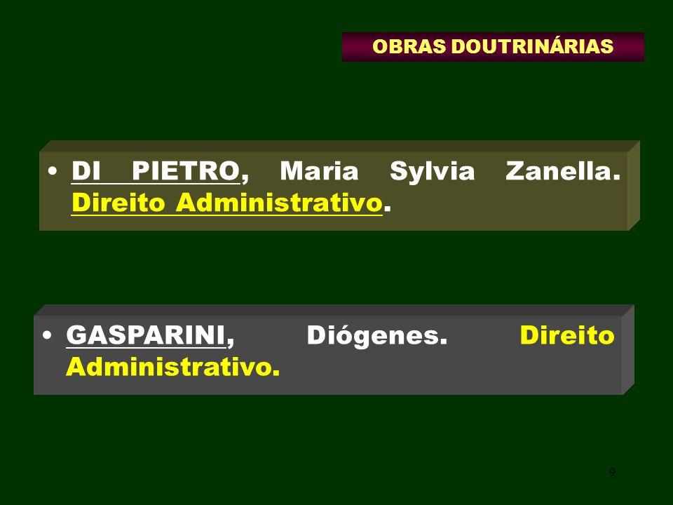 9 DI PIETRO, Maria Sylvia Zanella. Direito Administrativo. GASPARINI, Diógenes. Direito Administrativo. OBRAS DOUTRINÁRIAS