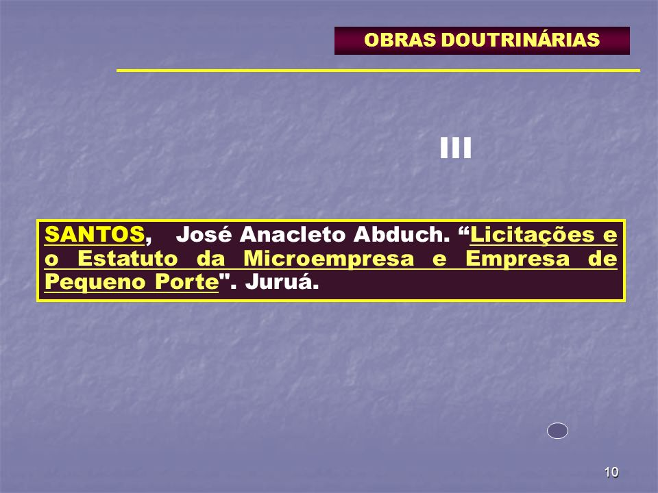 10 OBRAS DOUTRINÁRIAS SANTOS,José Anacleto Abduch. Licitações e o Estatuto da Microempresa e Empresa de Pequeno Porte