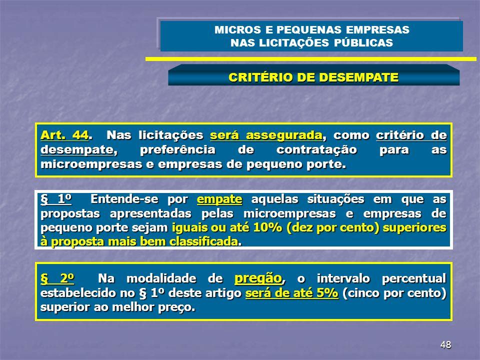 48 CRITÉRIO DE DESEMPATE MICROS E PEQUENAS EMPRESAS NAS LICITAÇÕES PÚBLICAS Art. 44. Nas licitações será assegurada, como critério de desempate, prefe