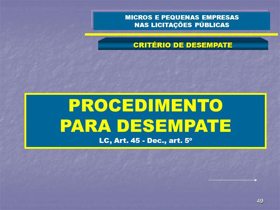 49 CRITÉRIO DE DESEMPATE MICROS E PEQUENAS EMPRESAS NAS LICITAÇÕES PÚBLICAS PROCEDIMENTO PARA DESEMPATE LC, Art. 45 - Dec., art. 5º