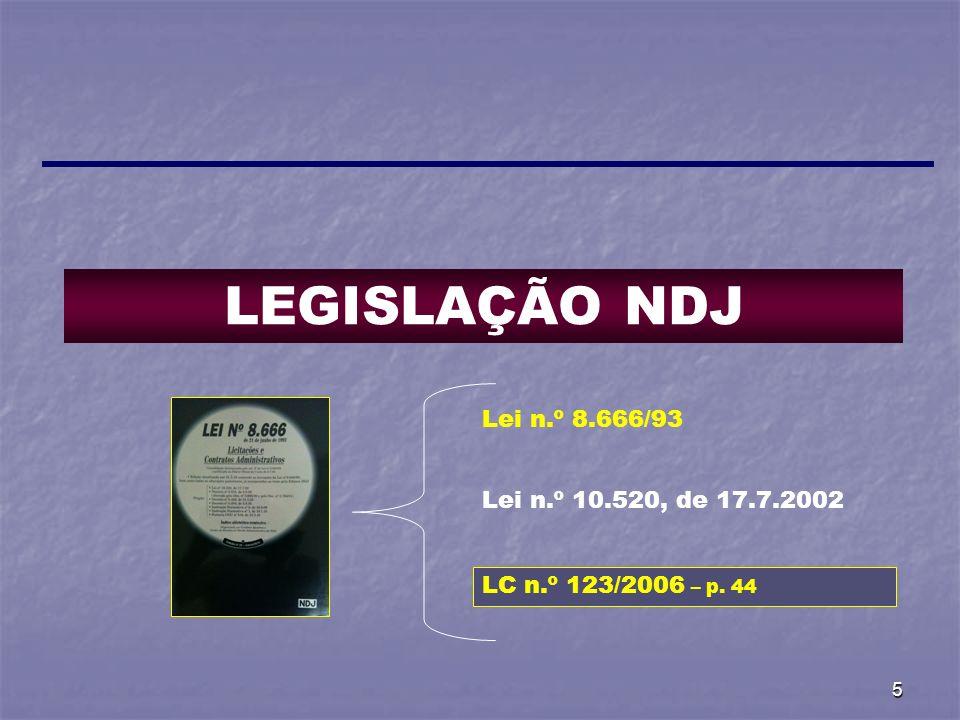 5 LEGISLAÇÃO NDJ Lei n.º 8.666/93 Lei n.º 10.520, de 17.7.2002 LC n.º 123/2006 – p. 44