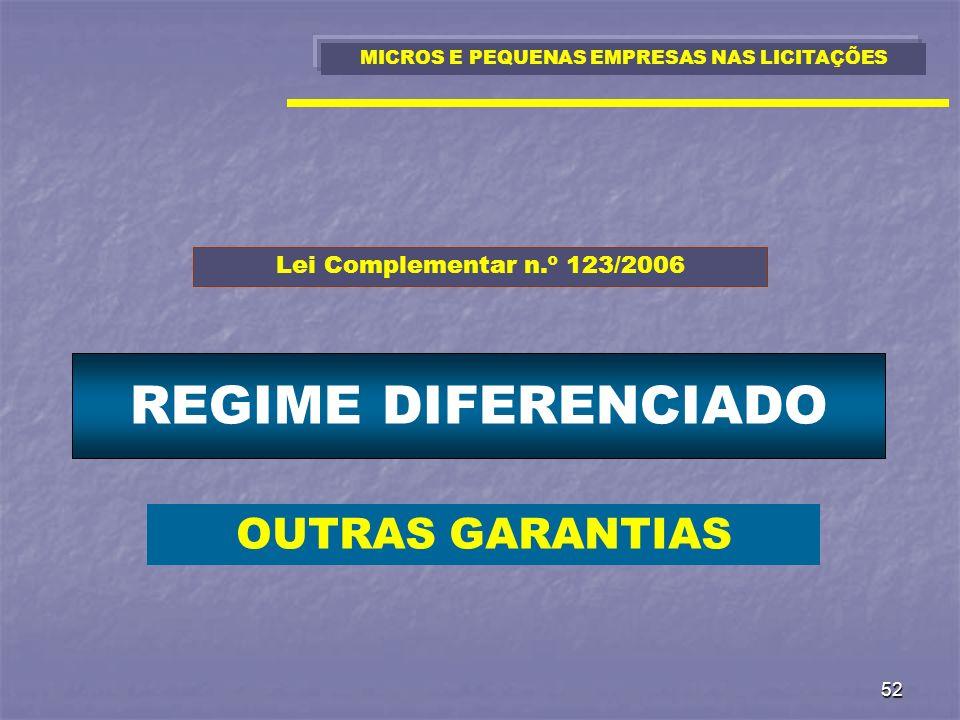 52 REGIME DIFERENCIADO MICROS E PEQUENAS EMPRESAS NAS LICITAÇÕES Lei Complementar n.º 123/2006 OUTRAS GARANTIAS