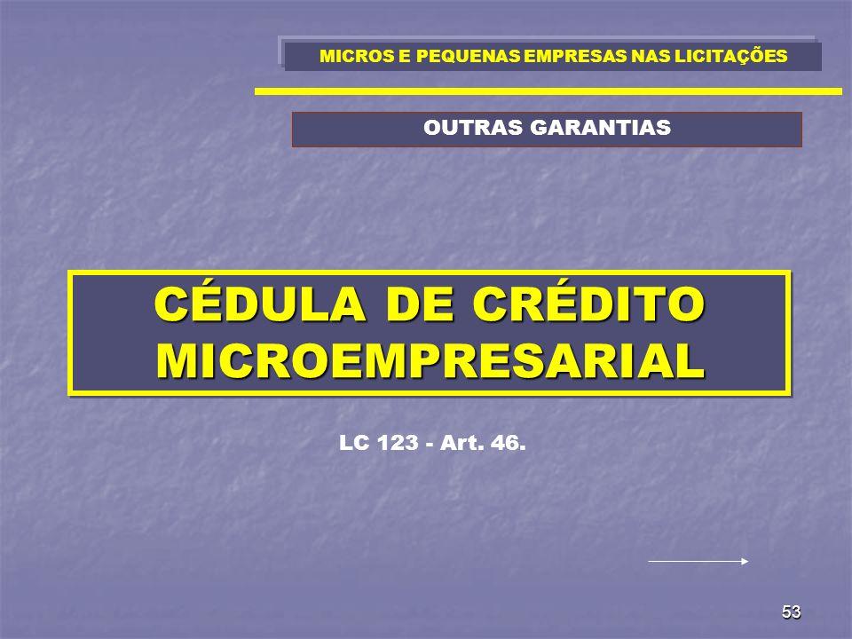 53 CÉDULA DE CRÉDITO MICROEMPRESARIAL LC 123 - Art. 46. MICROS E PEQUENAS EMPRESAS NAS LICITAÇÕES OUTRAS GARANTIAS