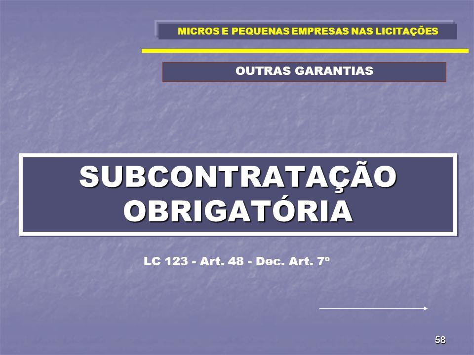 58 SUBCONTRATAÇÃO OBRIGATÓRIA LC 123 - Art. 48 - Dec. Art. 7º MICROS E PEQUENAS EMPRESAS NAS LICITAÇÕES OUTRAS GARANTIAS