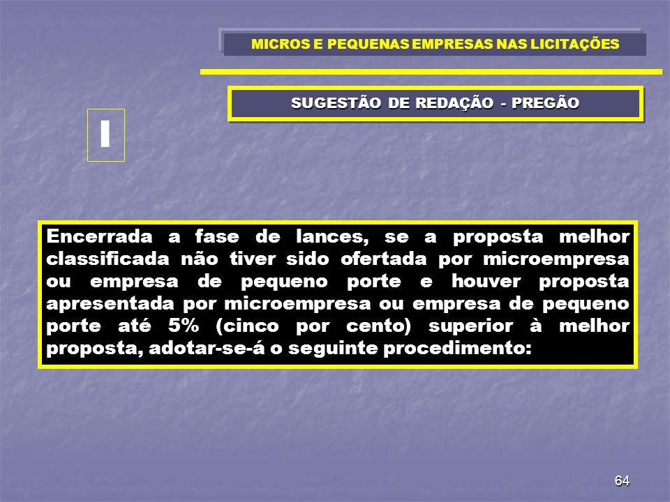 64 SUGESTÃO DE REDAÇÃO - PREGÃO Encerrada a fase de lances, se a proposta melhor classificada não tiver sido ofertada por microempresa ou empresa de p