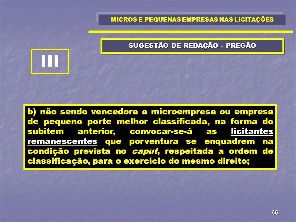 66 SUGESTÃO DE REDAÇÃO - PREGÃO b) não sendo vencedora a microempresa ou empresa de pequeno porte melhor classificada, na forma do subitem anterior, c