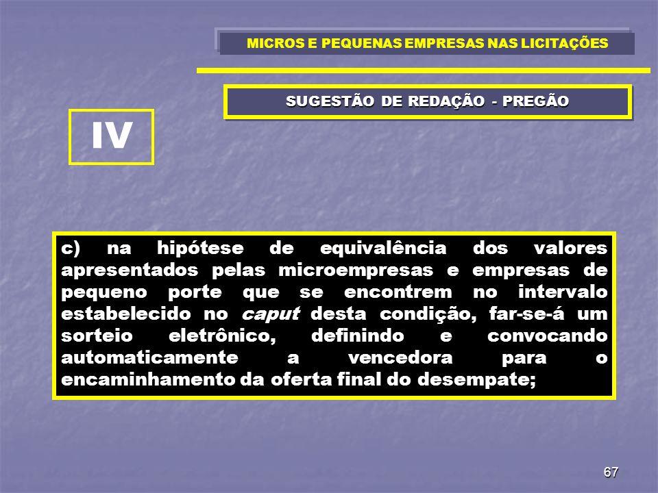 67 SUGESTÃO DE REDAÇÃO - PREGÃO c) na hipótese de equivalência dos valores apresentados pelas microempresas e empresas de pequeno porte que se encontr