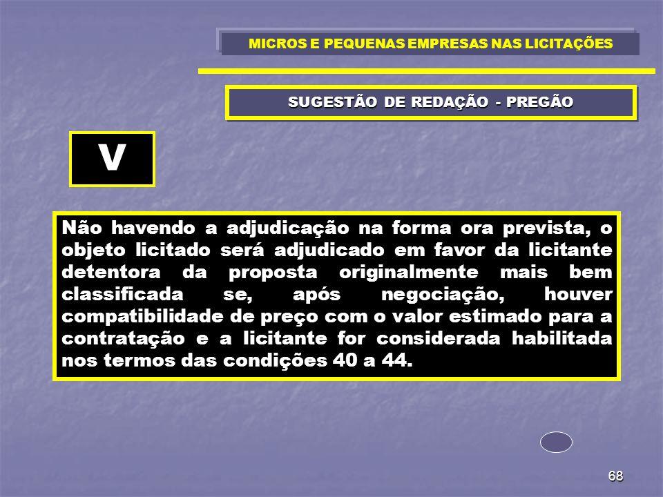 68 SUGESTÃO DE REDAÇÃO - PREGÃO Não havendo a adjudicação na forma ora prevista, o objeto licitado será adjudicado em favor da licitante detentora da