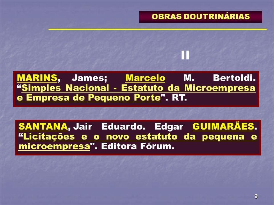 9 OBRAS DOUTRINÁRIAS MARINS,James; Marcelo M. Bertoldi.Simples Nacional - Estatuto da Microempresa e Empresa de Pequeno Porte